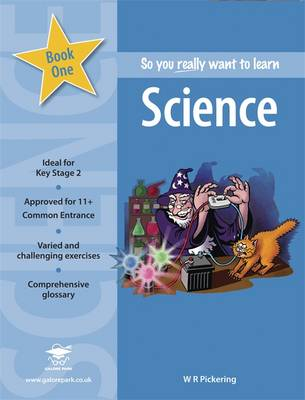 So You Really Want to Learn Science A Textbook for Key Stage 2 and Common Entrance by W. R. Pickering