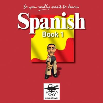 So You Really Want to Learn Spanish by Galore Park