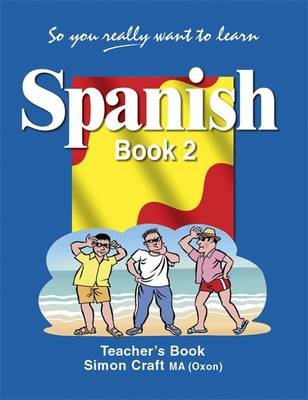 So You Really Want to Learn Spanish Book 2 Teacher's Book by Simon Craft