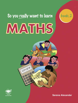 So You Really Want to Learn Maths Book 2 A Textbook for Key Stage 3 and Common Entrance by Serena Alexander