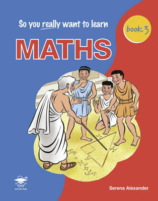 So You Really Want to Learn Maths Book 3 A Textbook for Key Stage 3 and Common Entrance by Serena Alexander