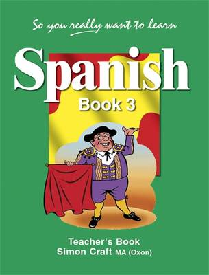 So You Really Want to Learn Spanish Book 3 Teacher's Book by Simon Craft