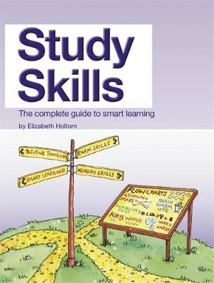 Study Skills The Complete Guide to Smart Learning by Elizabeth Holtom