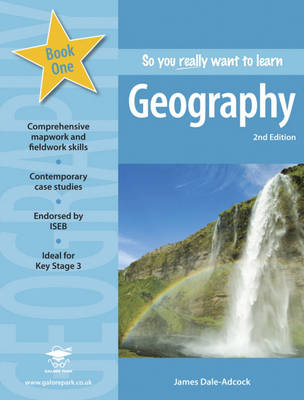 So You Really Want to Learn Geography Book 1 A Textbook for Key Stage 3 and Common Entrance by James Dale-Adcock