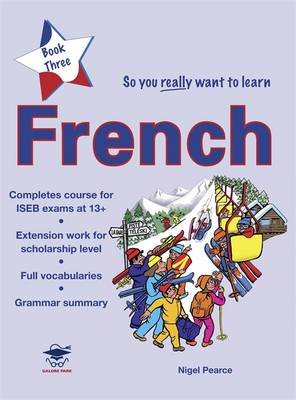 So You Really Want to Learn French A Textbook for Key Stage 3 Common Entrance and Scholarship by Nigel Pearce