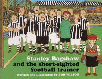 Stanley Bagshaw and the Short-Sighted Football Trainer by Bob Wilson