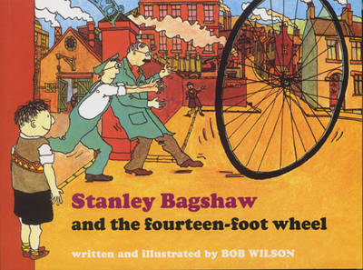 Stanley Bagshaw and the Fourteen Foot Wheel by Bob Wilson