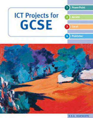 ICT Projects for GCSE by Robert S. U. Heathcote