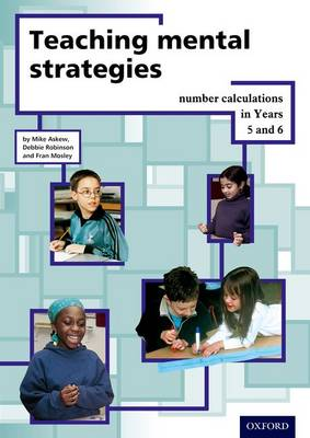 Teaching Mental Strategies Years 5 & 6 by Mike Askew, Sheila Ebutt, Fran Mosley
