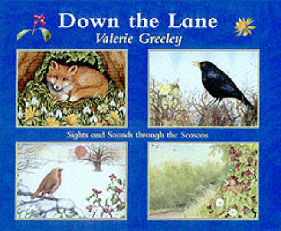 Down the Lane Sights and Sounds Through the Seasons by Valerie Greeley