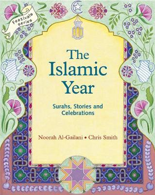 The Islamic Year Surahs, Stories and Celebrations by Noorah Al-Gailani, Chris R. Smith