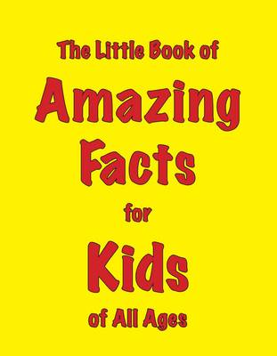The Little Book of Amazing Facts for Kids of All Ages by Martin Ellis