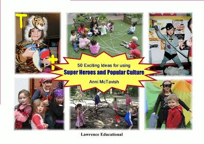 50 Exciting Ideas for Using Superheroes and Popular Culture by Anni McTavish