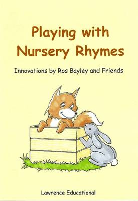 Playing with Nursery Rhymes Innovations by Ros Bayley and Friends by Ros Bayley