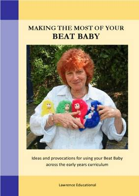 Making the Most of Your Beat Baby Ideas and Provocations for Using Your Beat Baby Across the EY Curriculum by Ros Bayley