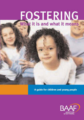 Fostering What it is and What it Means A Guide for Children and Young People by Shaila Shah
