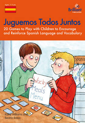 Juguemos Todos Juntos 20 Games to Play with Children to Encourage and Reinforce Spanish Language and Vocabulary by Kathy Williams, Beatriz Rubio