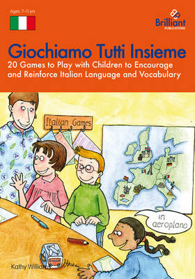 Giochiamo Tutti Insieme 20 Games to Play with Children to Encourage and Reinforce Italian Language and Vocabulary by Kathy Williams