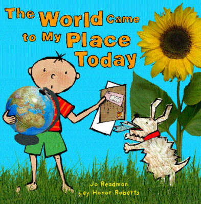 The World Came to My Place Today by Jo Readman, Ley Honor Roberts