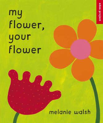 My Flower, Your Flower by Melanie Walsh