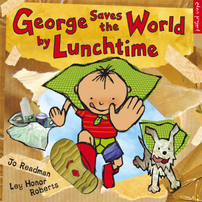 GEORGE SAVES THE WORLD BY LUNCHTIME by Jo Readman