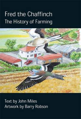 Fred the Chaffinch The History of Farming by John Miles