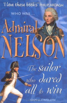 Admiral Nelson The Sailor Who Dared All to Win by Sam Llewellyn