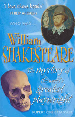 William Shakespeare The Mystery of the World's Greatest Playwright by Rupert Christiansen