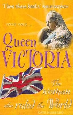 Queen Victoria The Woman Who Ruled the World by Kate Hubbard