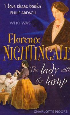 Florence Nightingale The Lady with the Lamp by Charlotte Moore