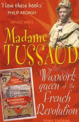Madame Tussaud Waxwork Queen of the French Revolution by Tony Thorne