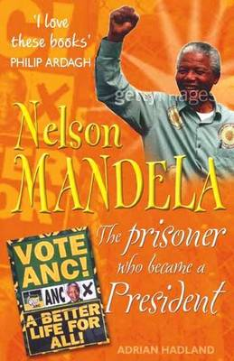 Nelson Mandela The Prisoner Who Changed the World by Adrian Hadland