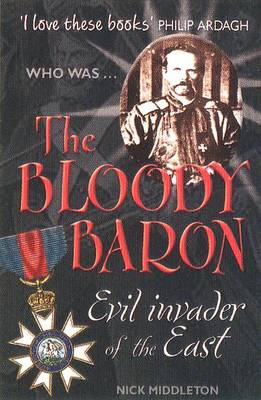 The Bloody Baron Wicked Dictator of the East by Nicholas J. Middleton