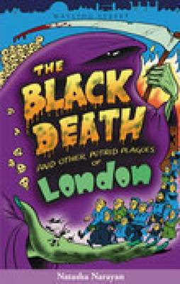 The Black Death and Other Putrid Plagues of London by Natasha Narayan