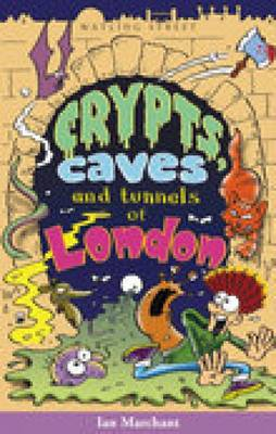Crypts, Caves and Tunnels of London by Ian Marchant