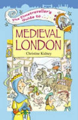 The Timetraveller's Guide to Medieval London by Christine Kidney