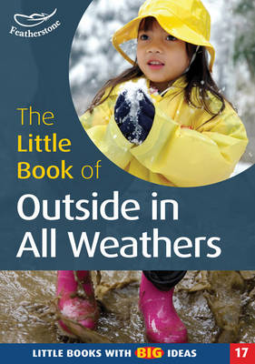 The Little Book of Outside in All Weathers Little Books with Big Ideas by Sally Featherstone