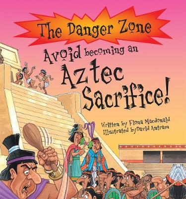 Avoid Becoming an Aztec Sacrifice! by Fiona MacDonald, Fiona MacDonald