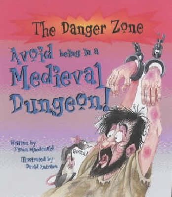 Avoid Being a Prisoner in a Medieval Dungeon! by Fiona MacDonald