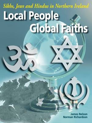 Local People, Global Faiths Sikhs, Jews and Hindvs in Northern Ireland by James Nelson, Norman Richardson