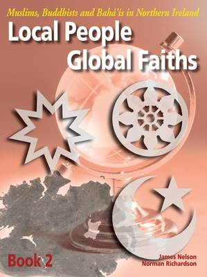 Local People, Global Faiths Muslims, Buddhists and Baha'is in Northern Ireland by James Nelson, Norman Richardson