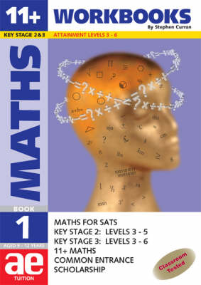 11+ Maths Workbook Maths for SATS, 11+, and Common Entrance by Stephen C. Curran