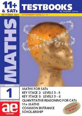 11+ Maths Test Book Maths for SATS, 11+, and Common Entrance by Stephen C. Curran