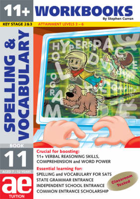 11+ Spelling and Vocabulary Workbook Advanced Level by Stephen C. Curran, Warren J Vokes