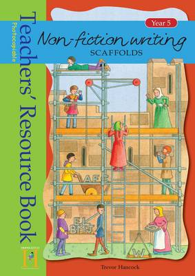 Non-Fiction Writing Scaffolds: Year 5 Teachers' Resource Book by Trevor Hancock