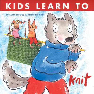 Kids Learn to Knit by Lucinda Guy, Francois Hall