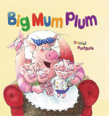 Big Mum Plum! by Daniel Postgate