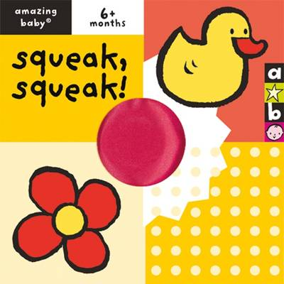 Amazing Baby: Squeak, Squeak by Beth Harwood