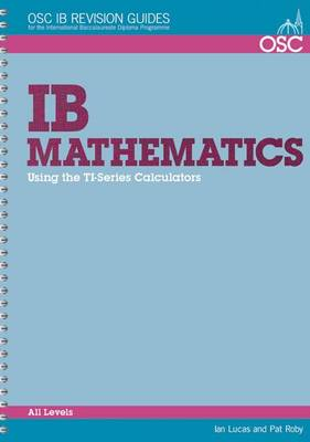 IB Mathematics: Using the TI-series Calculators Standard and Higher Level by Ian Lucas, Pat Roby