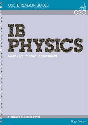 IB Physics Student Guide to the Internal Assessment Standard and Higher Level by Hugh Duncan